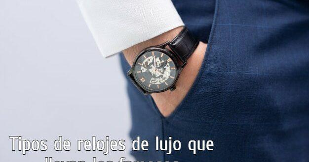 Tipos de relojes de lujo que llevan los famosos